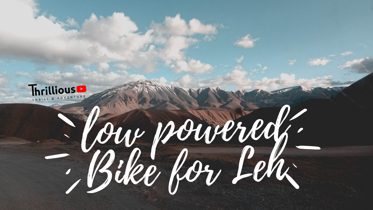 Can I use low powered Bike for Leh – Ladakh trip?